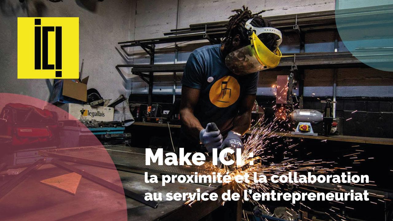 Les manufactures Make ICI sont au service des entrepreneurs qui veulent booster leur entreprise