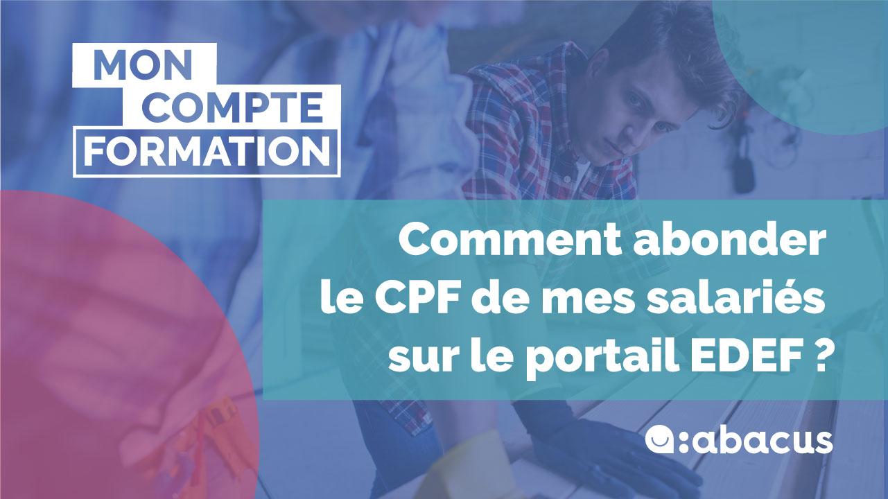 Employeur, vous pouvez abonder le CPF de vos salariés sur le portail en ligne EDEF (MonCompteFormation)