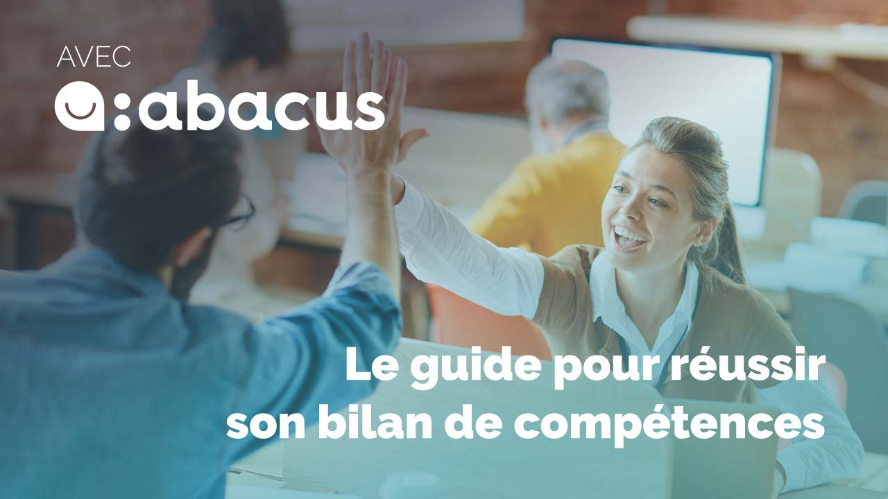 Comment réussir son bilan de compétences ? Découvrez notre guide de réussite ABACUS !