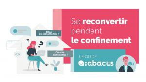 Comment réussir sa reconversion professionnelle pendant le confinement ? Découvrez notre guide de réussite ABACUS !