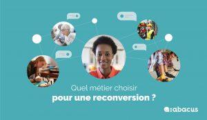 Quel métier choisir pour une reconversion professionnelle ? Comment et quand se lancer ? Réponses avec ABACUS !