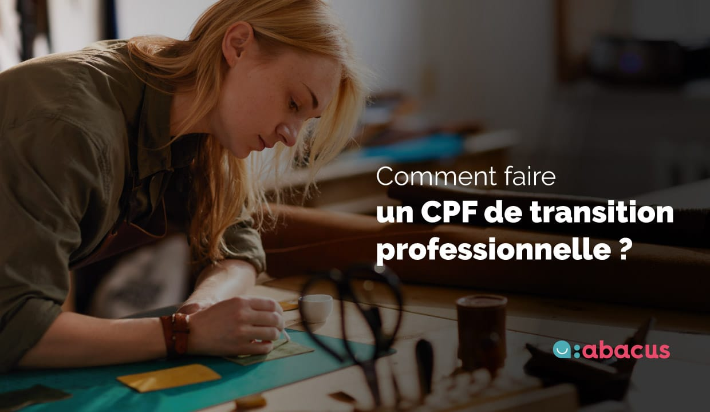 Comment faire une demande de CPF de transition professionnelle ? Le guide ABACUS