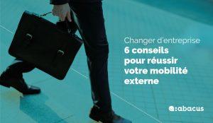 Changer d'entreprise : 6 conseils ABACUS pour réussir sa mobilité externe