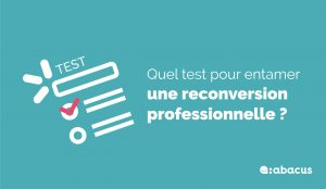 Reconversion professionnelle : les tests pour trouver sa voie, le guide ABACUS