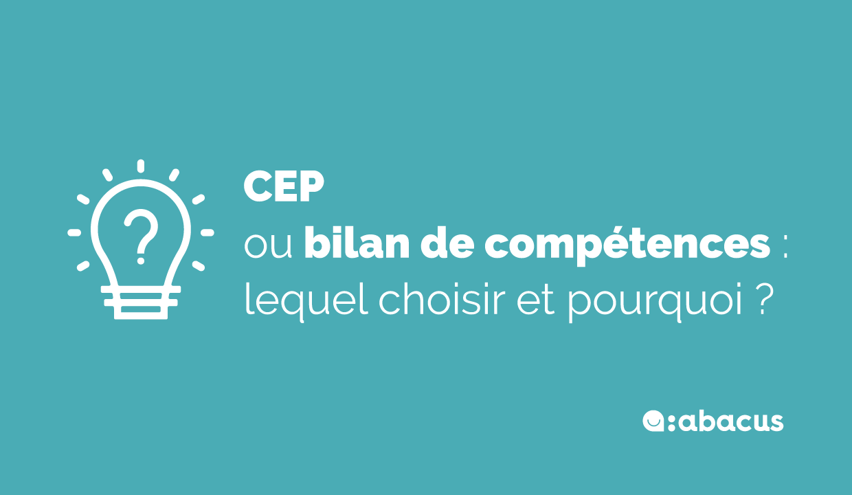 CEP ou bilan de compétences, lequel choisir et pourquoi ? Le point avec ABACUS