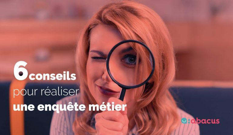 6 conseils pour réaliser une enquête métier