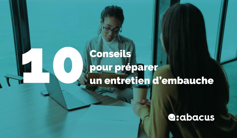 10 conseils pour préparer un entretien d'embauche et maximiser vos chances d'être pris avec ABACUS !