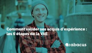 Comment valider ses acquis de l'expériences ? Voici les 6 étapes de la VAE avec ABACUS !