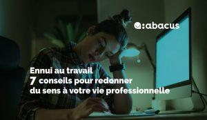 Ennui au travail : comment retrouver du sens dans sa vie professionnelle ? Les conseils ABACUS