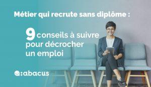 Trouver un métier qui recrute sans diplôme : 9 conseils par ABACUS