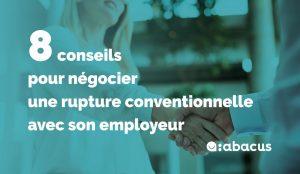 Comment négocier une rupture conventionnelle avec son employeur ? 8 conseils ABACUS