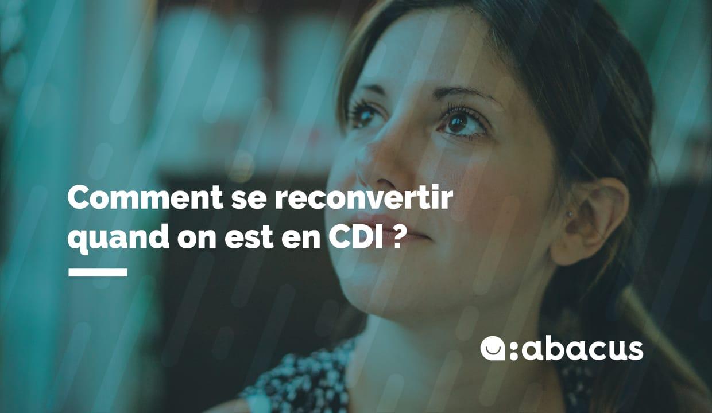 Comment se reconvertir quand on est en CDI ? Le guide ABACUS pour vous aider !