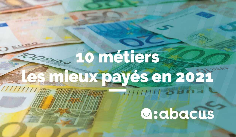 10 métiers les mieux payés en 2021 : la liste ABACUS