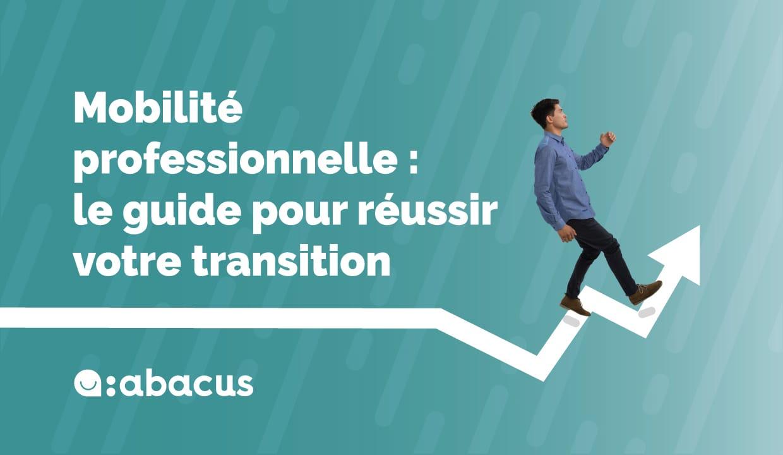 Mobilité professionnelle : le guide pour réussir votre transition professionnelle