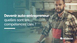 Devenir auto-entrepreneur : quelles sont les compétences clés ? Réponses avec ABACUS