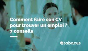 Comment faire son CV pour trouver un emploi ? 7 conseils ABACUS !