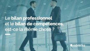 Le bilan de compétences et le bilan professionnel, est-ce la même chose ? Réponse avec ABACUS.